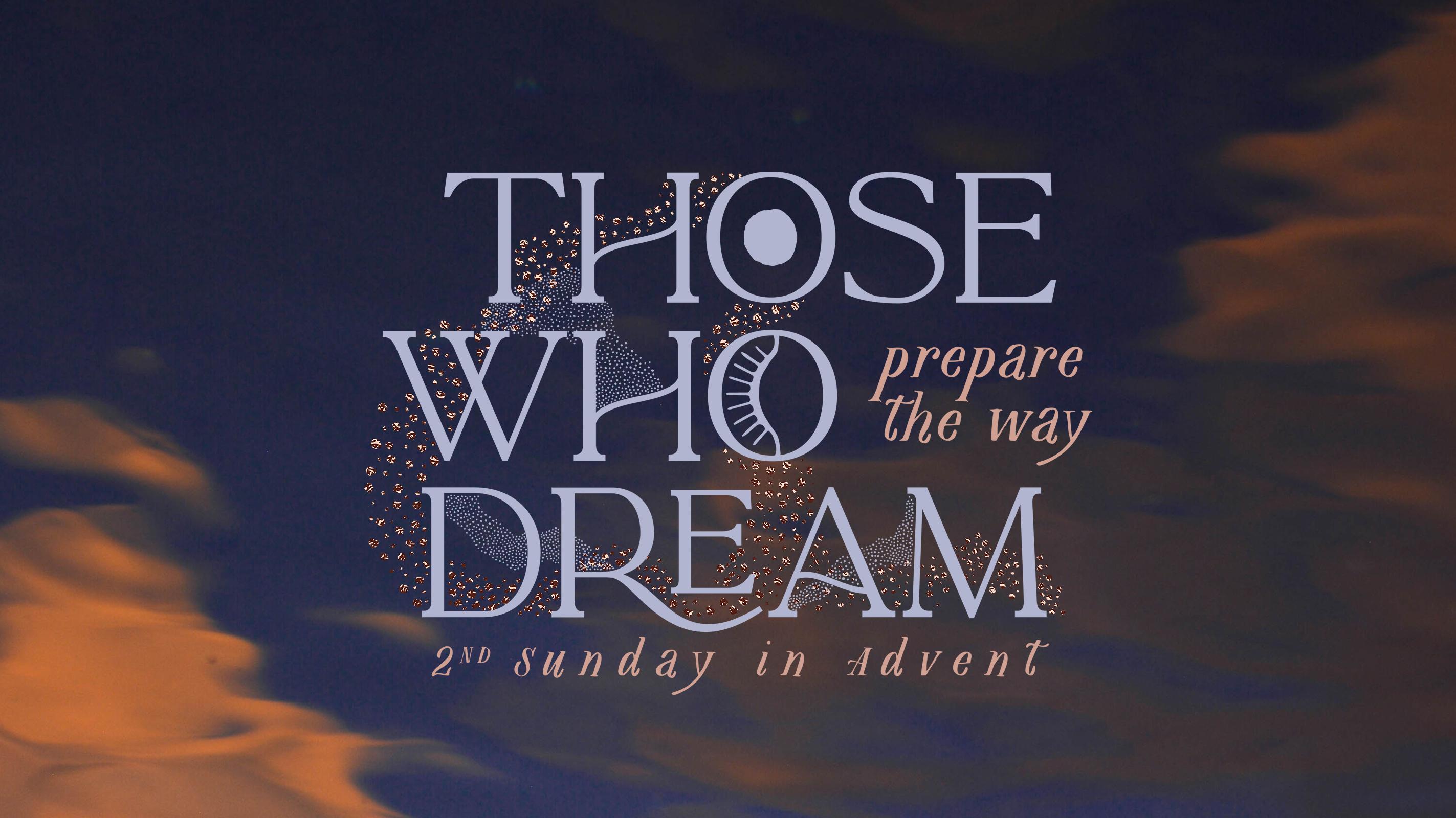 Those Who Dream Prepare the Way